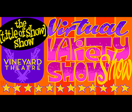 the [title of show] show Vineyard Theatre Virtual Variety Show show