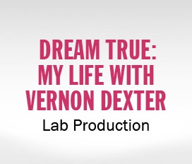 Dream True: My Life With Vernon Dexter Lab Production